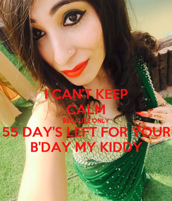 Poster: I CAN'T KEEP CALM BECAUSE ONLY 55 DAY'S LEFT FOR YOUR B'DAY MY KIDDY