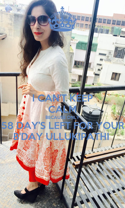 Poster: I CAN'T KEEP CALM BECAUSE ONLY 58 DAY'S LEFT FOR YOUR B'DAY ULLUKIPATHI