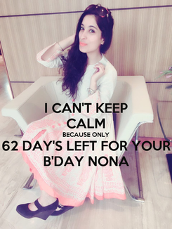 Poster: I CAN'T KEEP CALM BECAUSE ONLY 62 DAY'S LEFT FOR YOUR B'DAY NONA
