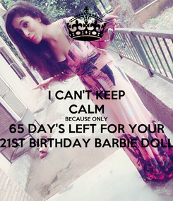 Poster: I CAN'T KEEP CALM BECAUSE ONLY 65 DAY'S LEFT FOR YOUR 21ST BIRTHDAY BARBIE DOLL