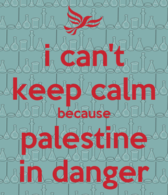 Poster: i can't keep calm because palestine in danger