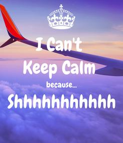 Poster: I Can't  Keep Calm  because... Shhhhhhhhhhh