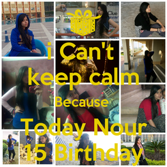 Poster: i Can't  keep calm Because  Today Nour 15 Birthday
