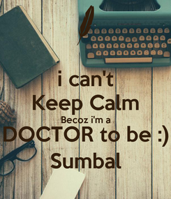 Poster: i can't Keep Calm Becoz i'm a DOCTOR to be :) Sumbal