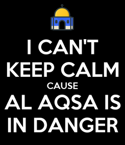 Poster: I CAN'T KEEP CALM CAUSE AL AQSA IS IN DANGER