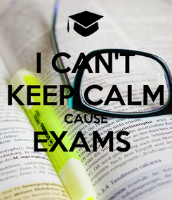 Poster: I CAN'T KEEP CALM CAUSE EXAMS