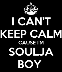 Poster: I CAN'T KEEP CALM CAUSE I'M SOULJA BOY