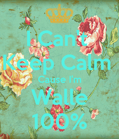 Poster: I Can't  Keep Calm  Cause I'm Walle 100%