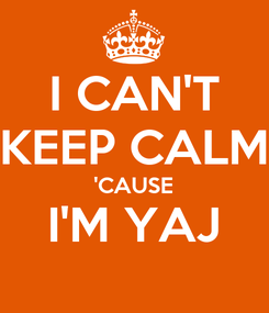 Poster: I CAN'T KEEP CALM 'CAUSE I'M YAJ