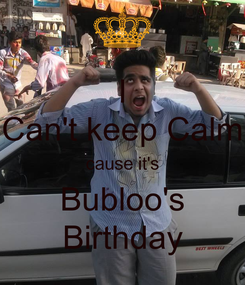 Poster: I Can't keep Calm cause it's Bubloo's Birthday