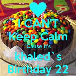 Poster: I CAN'T Keep Calm 'Cause it's khaled`s Birthday 22
