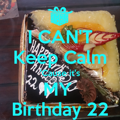 Poster: I CAN'T Keep Calm 'Cause it's MY  Birthday 22