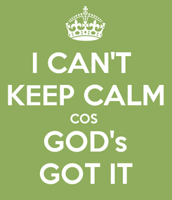 Poster: I CAN'T  KEEP CALM COS  GOD's GOT IT