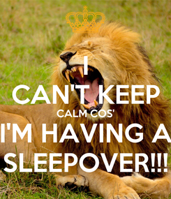 Poster: I CAN'T KEEP CALM COS' I'M HAVING A SLEEPOVER!!!