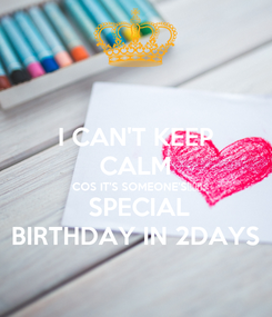 Poster: I CAN'T KEEP CALM COS IT'S SOMEONE'S❤❤❤  SPECIAL BIRTHDAY IN 2DAYS