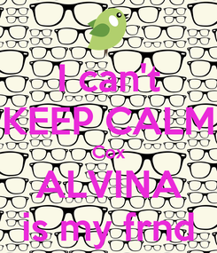 Poster: I can't KEEP CALM Cox ALVINA is my frnd