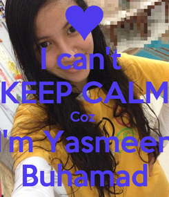 Poster: I can't  KEEP CALM Coz  I'm Yasmeen Buhamad