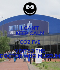 Poster: I CAN'T KEEP CALM COZ I'VE VISITED THE DOCTOR WHO MUSEUM