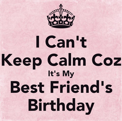 Poster: I Can't Keep Calm Coz It's My Best Friend's Birthday