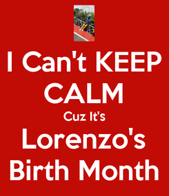 Poster: I Can't KEEP CALM Cuz It's Lorenzo's Birth Month