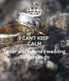 Poster: I CAN'T KEEP CALM Cuz it's Tamer and Nesma's wedding 30 days to go