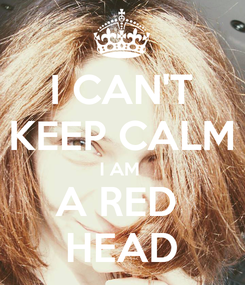 Poster: I CAN'T KEEP CALM I AM  A RED  HEAD