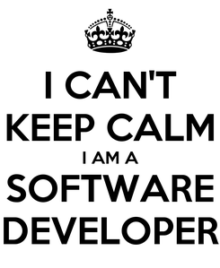 Poster: I CAN'T KEEP CALM I AM A SOFTWARE DEVELOPER