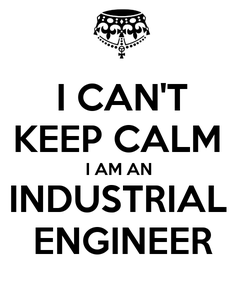 Poster: I CAN'T KEEP CALM  I AM AN  INDUSTRIAL  ENGINEER