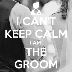 Poster: I CAN'T KEEP CALM I AM  THE GROOM