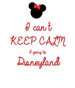 Poster: I can't KEEP CALM I going to Disneyland