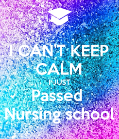 Poster: I CAN'T KEEP CALM I JUST Passed  Nursing school