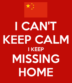 Poster: I CAN'T KEEP CALM I KEEP MISSING HOME