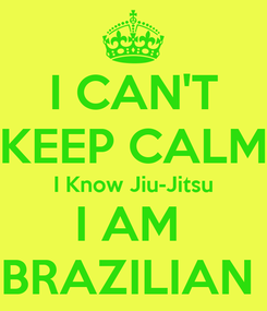 Poster: I CAN'T KEEP CALM I Know Jiu-Jitsu I AM  BRAZILIAN