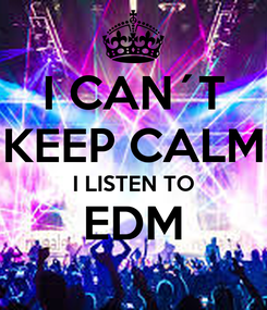 Poster: I CAN´T KEEP CALM I LISTEN TO EDM