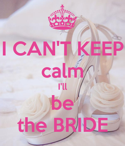 Poster: I CAN'T KEEP calm I'll be the BRIDE
