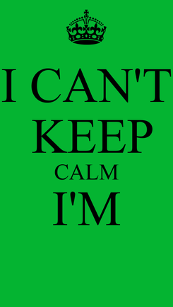 Poster: I CAN'T  KEEP CALM I'M