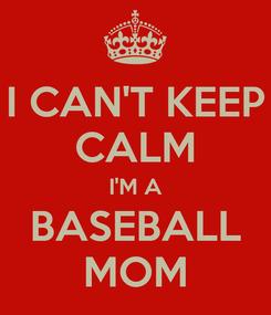 Poster: I CAN'T KEEP CALM I'M A BASEBALL MOM