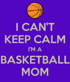 Poster: I CAN'T KEEP CALM I'M A BASKETBALL MOM