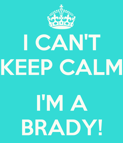 Poster: I CAN'T KEEP CALM  I'M A BRADY!
