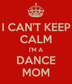 Poster: I CAN'T KEEP CALM I'M A DANCE MOM