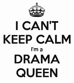 Poster: I CAN'T KEEP CALM I'm a DRAMA QUEEN