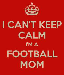 Poster: I CAN'T KEEP CALM I'M A FOOTBALL MOM