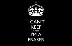Poster: I CAN'T KEEP CALM I'M A FRASER