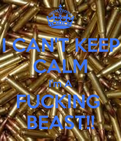 Poster: I CAN'T KEEP CALM I'm A FUCKING  BEAST!!