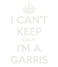 Poster: I CAN'T KEEP CALM I'M A GARRIS