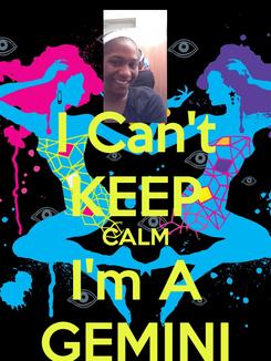 Poster: I Can't KEEP CALM I'm A GEMINI