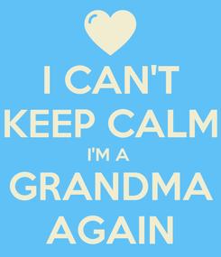 Poster: I CAN'T KEEP CALM I'M A  GRANDMA AGAIN