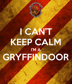 Poster: I CAN'T KEEP CALM I'M A GRYFFINDOOR