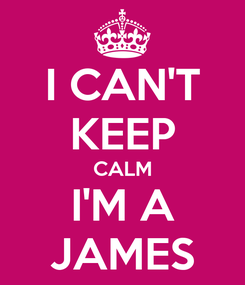 Poster: I CAN'T KEEP CALM I'M A JAMES