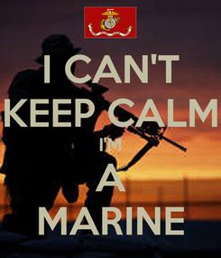 Poster: I CAN'T KEEP CALM I'M A MARINE